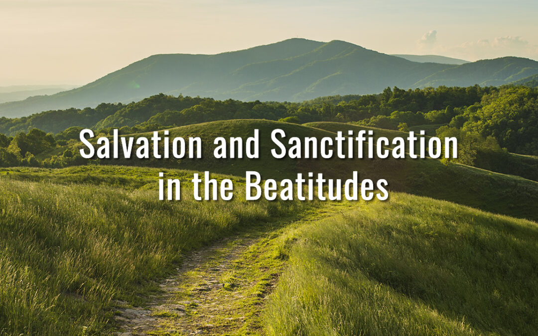 Salvation and Sanctification in the Beatitudes
