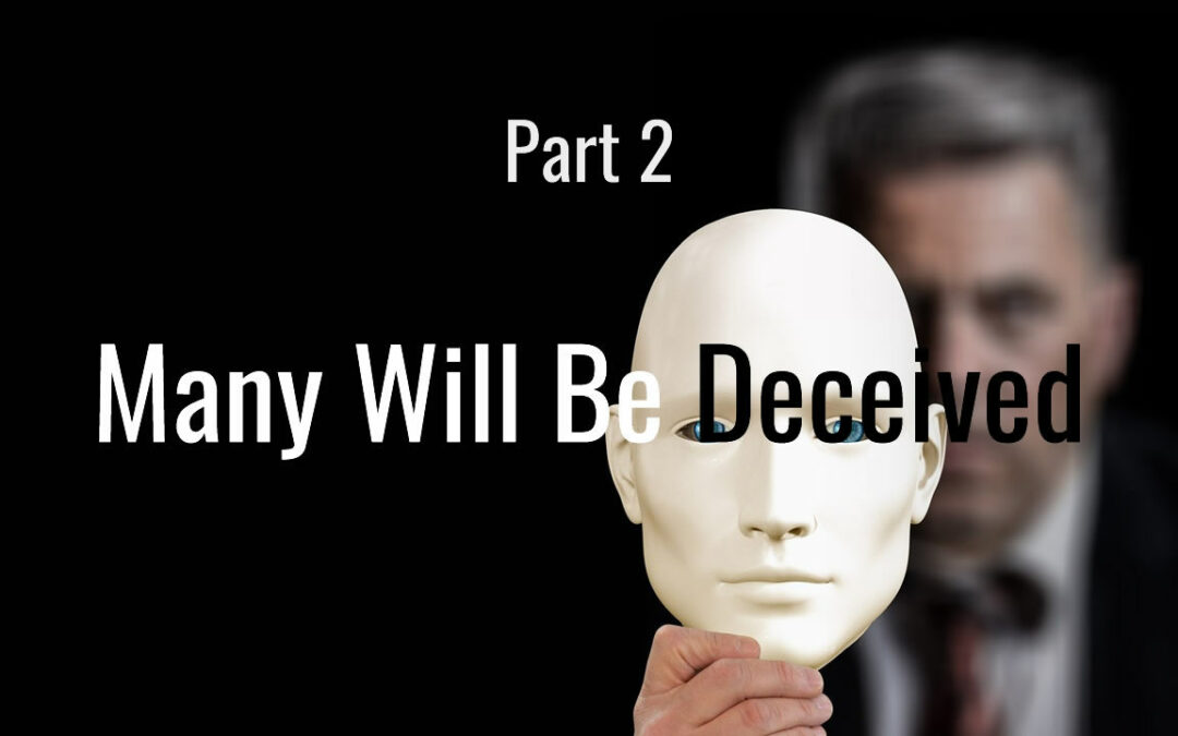 Many Will Be Deceived Part 2