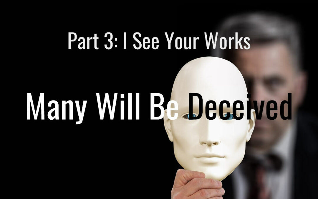 Many Will Be Deceived Part 3