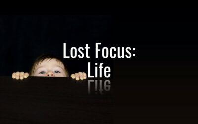 Lost Focus: Life