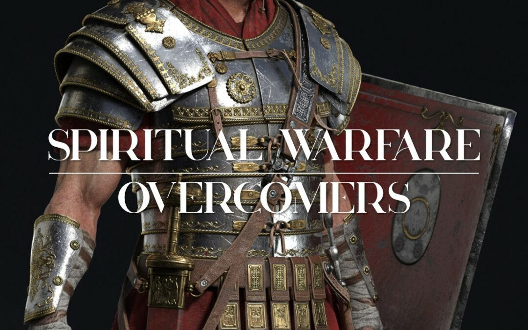 Spiritual Warfare: Overcomers