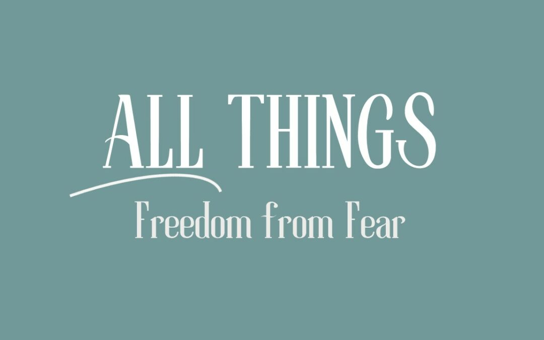 All Things: Freedom from Fear