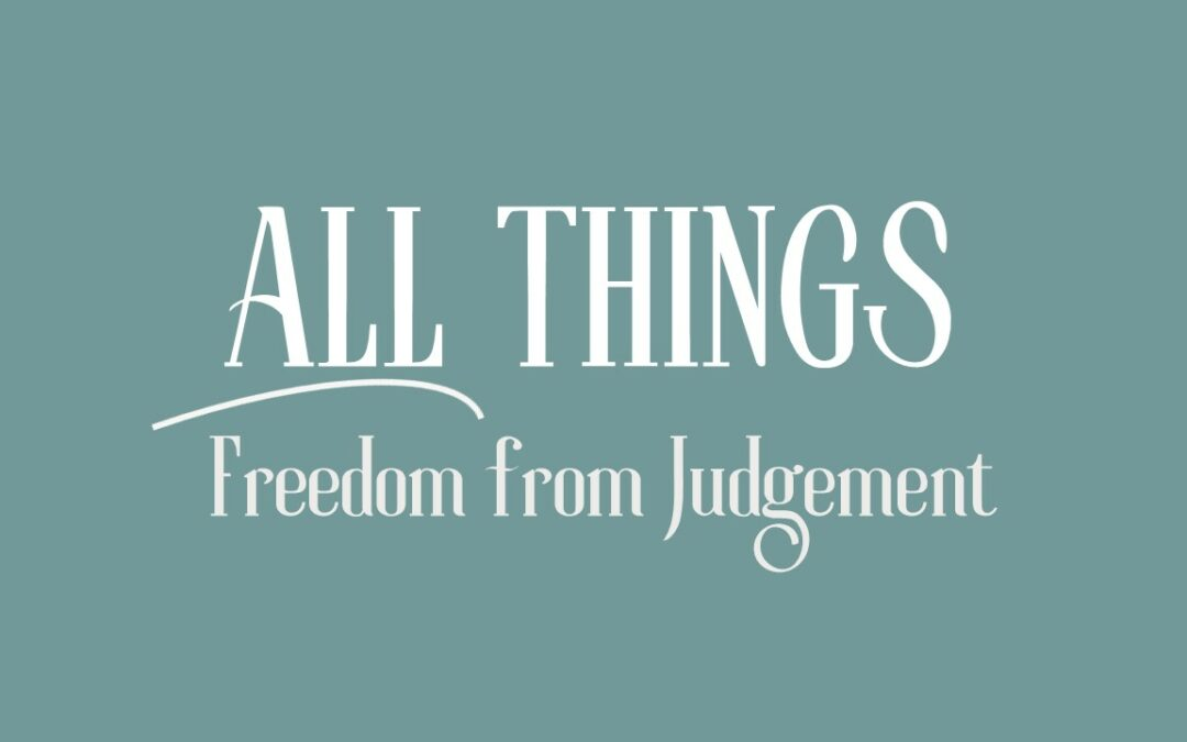 All Things: Freedom from Judgement